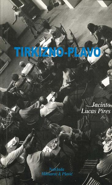 Jacinto Lucas Pires: Tirkizno-plavo, Mlinarec&Pavić, Zagreb 2006.